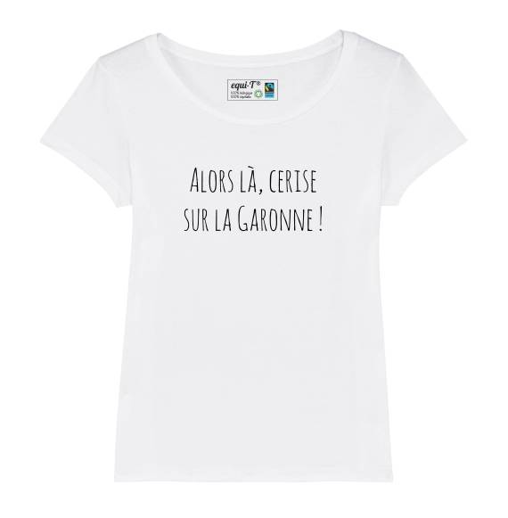 T-shirt femme original Alors là, cerise sur la Garonne !