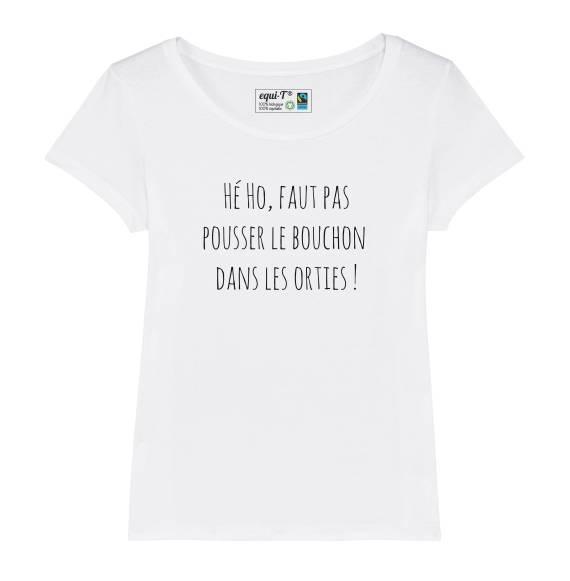 T-shirt femme original Faut pas pousser le bouchon dans les orties