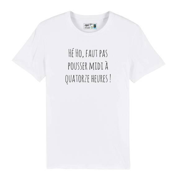 T-shirt homme original Hé ho ! Faut pas pousser midi à quatorze heures !